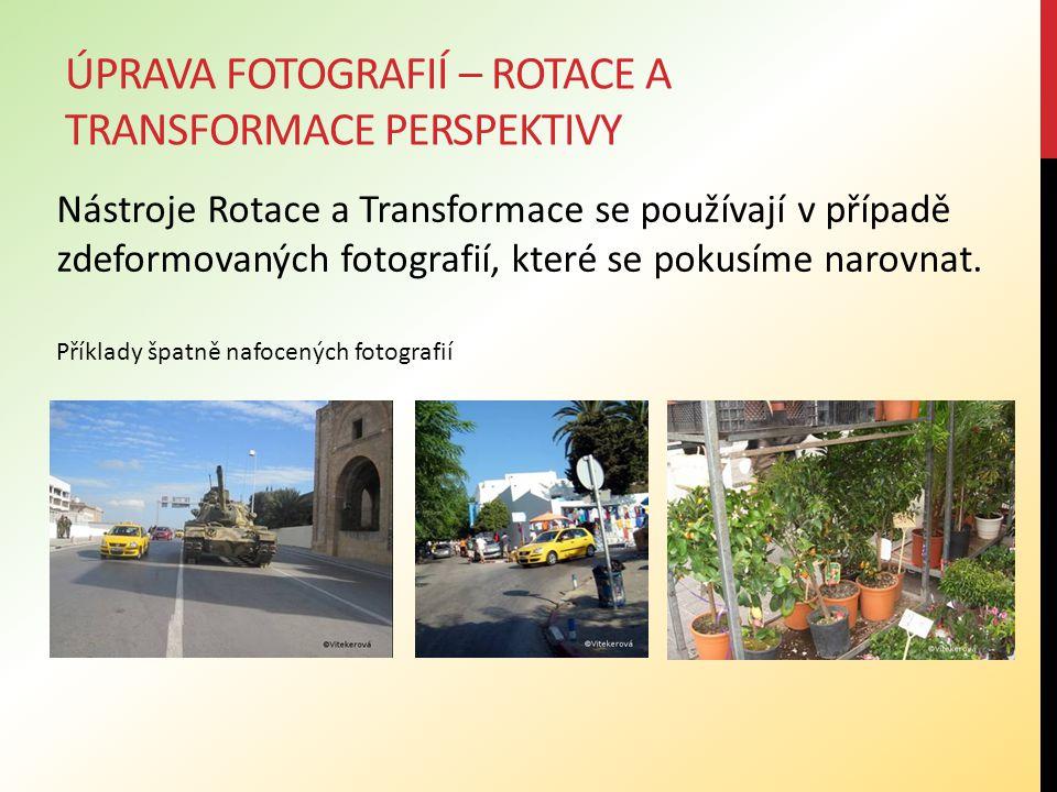 ÚPRAVA FOTOGRAFIÍ – ROTACE A TRANSFORMACE PERSPEKTIVY Nástroje Rotace a Transformace se používají v případě zdeformovaných fotografií, které se pokusíme narovnat.