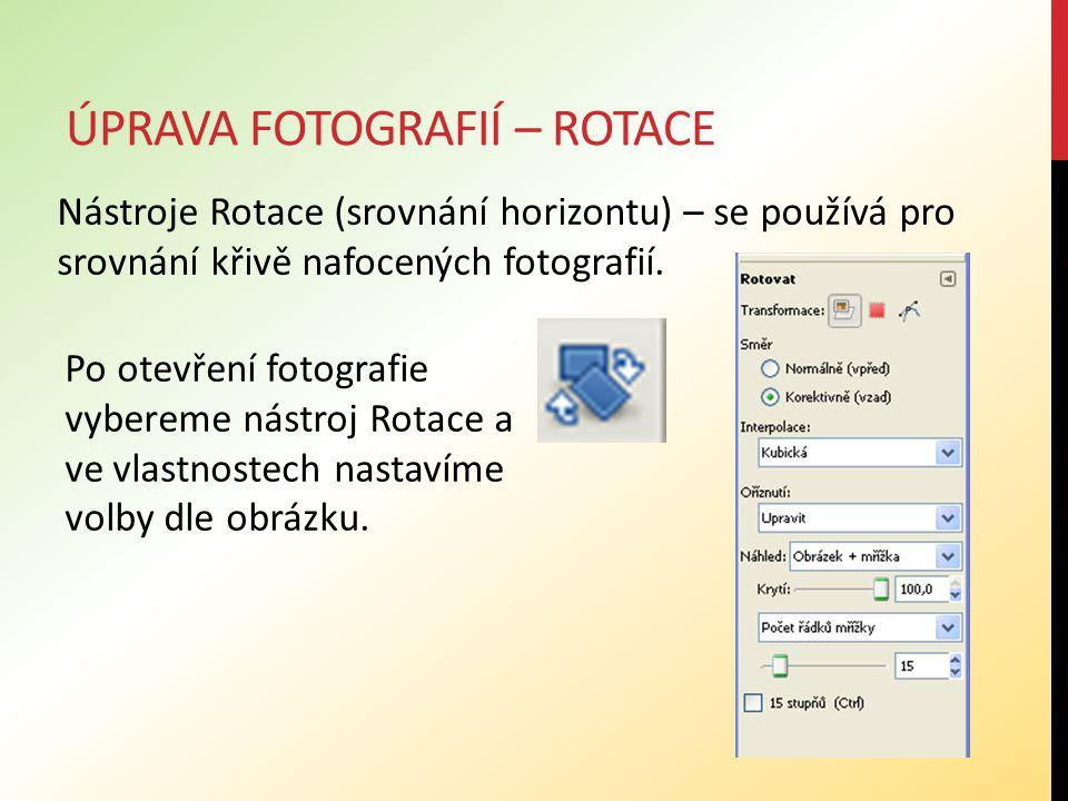 ÚPRAVA FOTOGRAFIÍ – ROTACE Nástroje Rotace (srovnání horizontu) – se používá pro srovnání křivě nafocených fotografií.