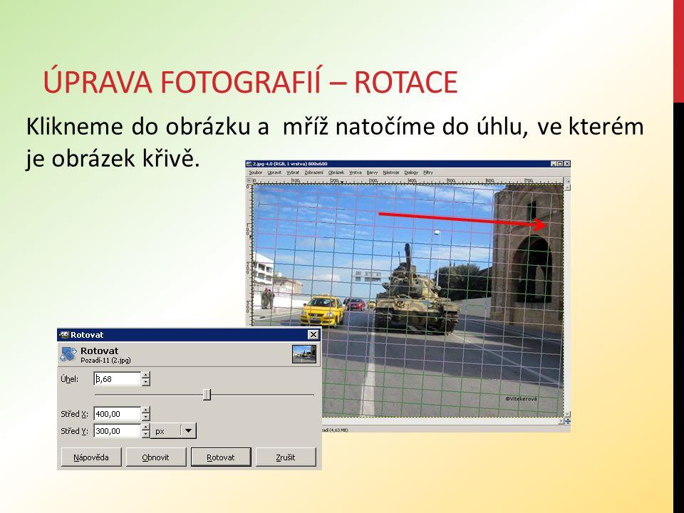 ÚPRAVA FOTOGRAFIÍ – ROTACE Klikneme do obrázku a mříž natočíme do úhlu, ve kterém je obrázek křivě.