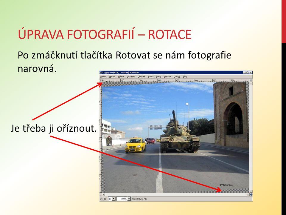 ÚPRAVA FOTOGRAFIÍ – ROTACE Po zmáčknutí tlačítka Rotovat se nám fotografie narovná.
