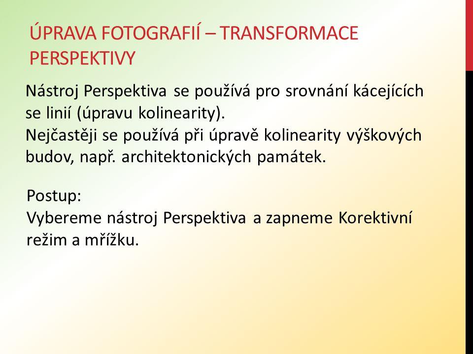 ÚPRAVA FOTOGRAFIÍ – TRANSFORMACE PERSPEKTIVY Nástroj Perspektiva se používá pro srovnání kácejících se linií (úpravu kolinearity).