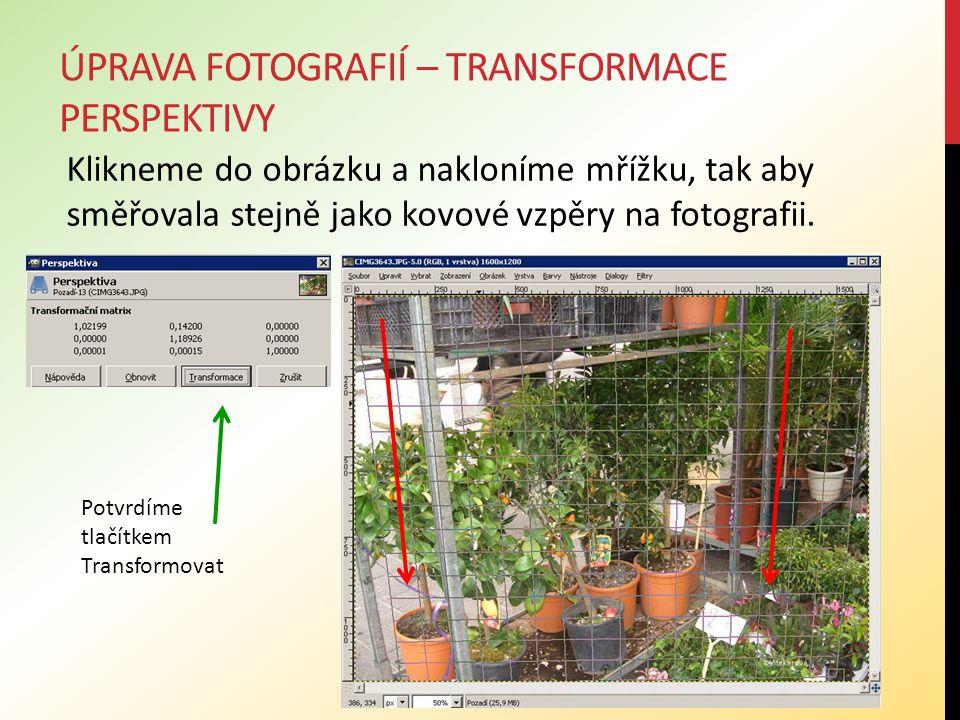 ÚPRAVA FOTOGRAFIÍ – TRANSFORMACE PERSPEKTIVY Klikneme do obrázku a nakloníme mřížku, tak aby směřovala stejně jako kovové vzpěry na fotografii.