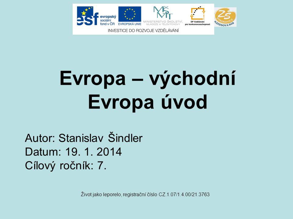 Evropa – východní Evropa úvod Život jako leporelo, registrační číslo CZ.1.07/1.4.00/21.3763 Autor: Stanislav Šindler Datum: 19.
