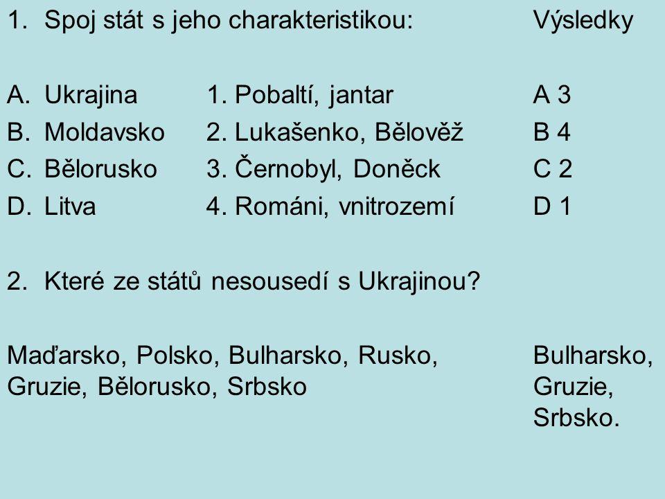 1.Spoj stát s jeho charakteristikou: A.Ukrajina1. Pobaltí, jantar B.Moldavsko2.