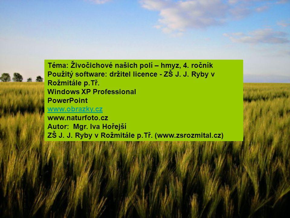 Téma: Živočichové našich polí – hmyz, 4. ročník Použitý software: držitel licence - ZŠ J. J. Ryby v Rožmitále p.Tř. Windows XP Professional PowerPoint