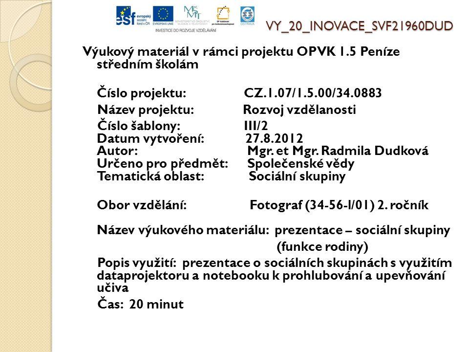 VY_20_INOVACE_SVF21960DUD Výukový materiál v rámci projektu OPVK 1.5 Peníze středním školám Číslo projektu: CZ.1.07/1.5.00/34.0883 Název projektu: Rozvoj vzdělanosti Číslo šablony: III/2 Datum vytvoření: 27.8.2012 Autor: Mgr.