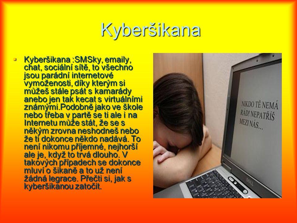Kyberšikana Kyberšikana  Kyberšikana :SMSky, emaily, chat, sociální sítě, to všechno jsou parádní internetové vymoženosti, díky kterým si můžeš stále