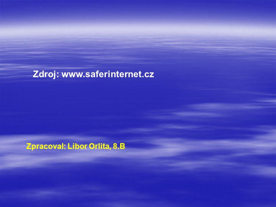 Zpracoval: Libor Orlita, 8.B Zdroj: www.saferinternet.cz