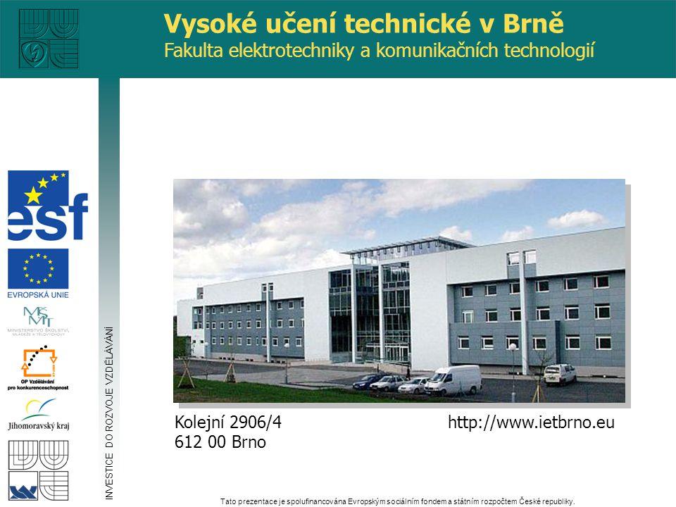 http://www.ietbrno.eu Kolejní 2906/4 612 00 Brno Vysoké učení technické v Brně Fakulta elektrotechniky a komunikačních technologií INVESTICE DO ROZVOJ
