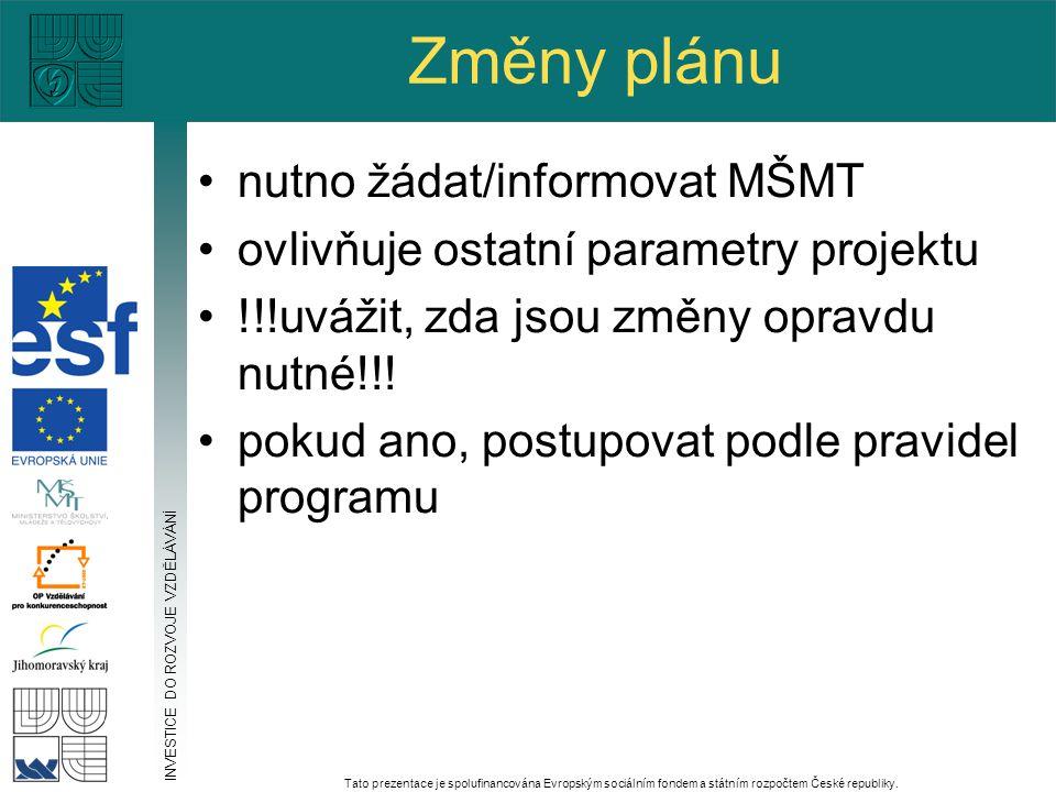 Změny plánu nutno žádat/informovat MŠMT ovlivňuje ostatní parametry projektu !!!uvážit, zda jsou změny opravdu nutné!!! pokud ano, postupovat podle pr