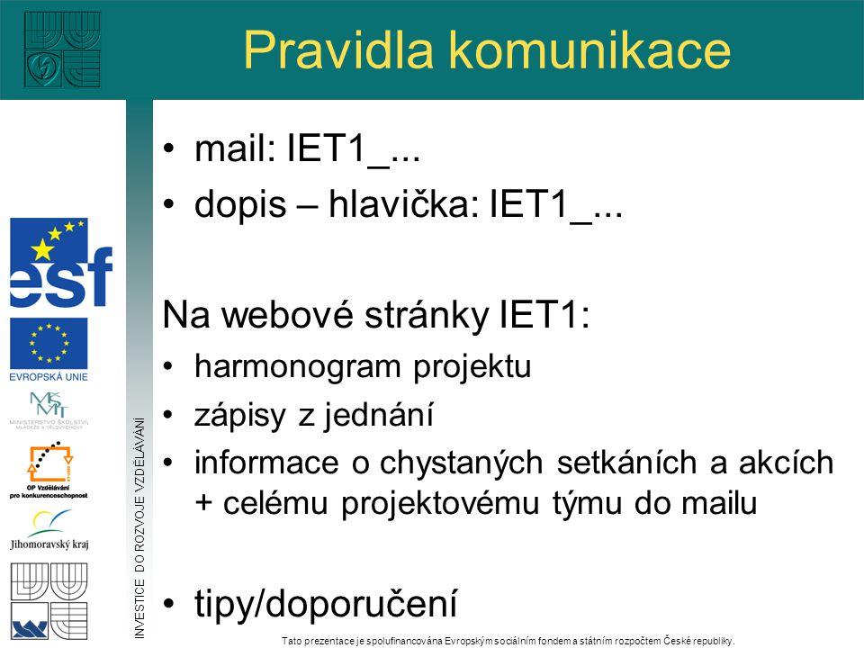 Pravidla komunikace mail: IET1_... dopis – hlavička: IET1_... Na webové stránky IET1: harmonogram projektu zápisy z jednání informace o chystaných set