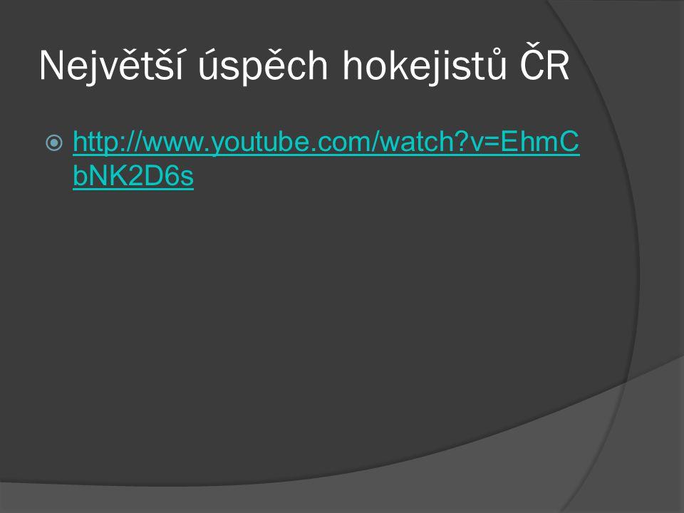 Největší úspěch hokejistů ČR  http://www.youtube.com/watch v=EhmC bNK2D6s http://www.youtube.com/watch v=EhmC bNK2D6s