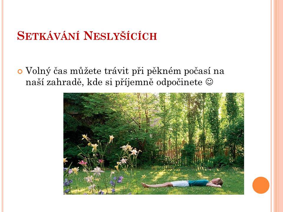 S ETKÁVÁNÍ N ESLYŠÍCÍCH Volný čas můžete trávit při pěkném počasí na naší zahradě, kde si příjemně odpočinete