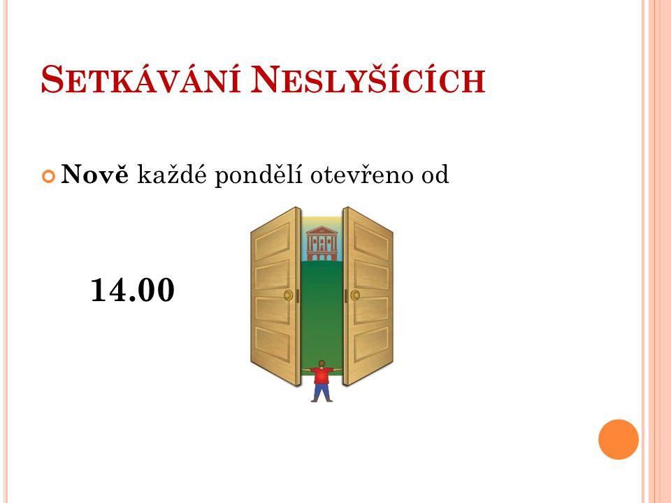 S ETKÁVÁNÍ N ESLYŠÍCÍCH POZOR! Setkávání bude do 18.00 CDS se bude v 18.00 zavírat!!! 18.00