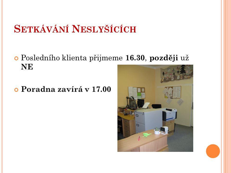 S ETKÁVÁNÍ N ESLYŠÍCÍCH V době od 17.00 do 18.00 bude přítomna vždy jedna pracovnice CDS