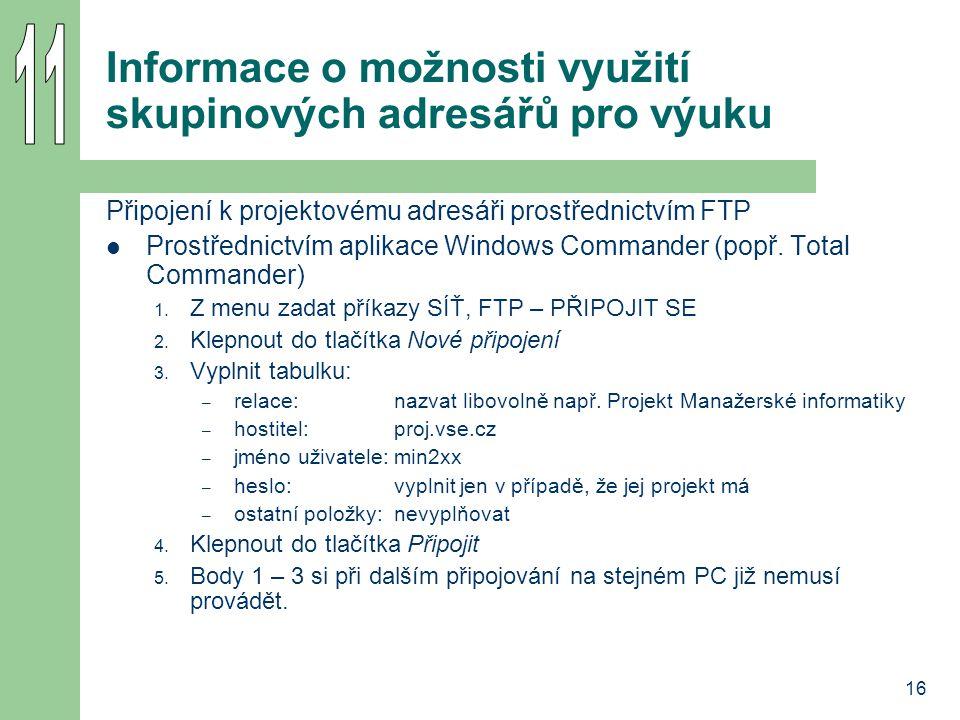 16 Informace o možnosti využití skupinových adresářů pro výuku Připojení k projektovému adresáři prostřednictvím FTP Prostřednictvím aplikace Windows
