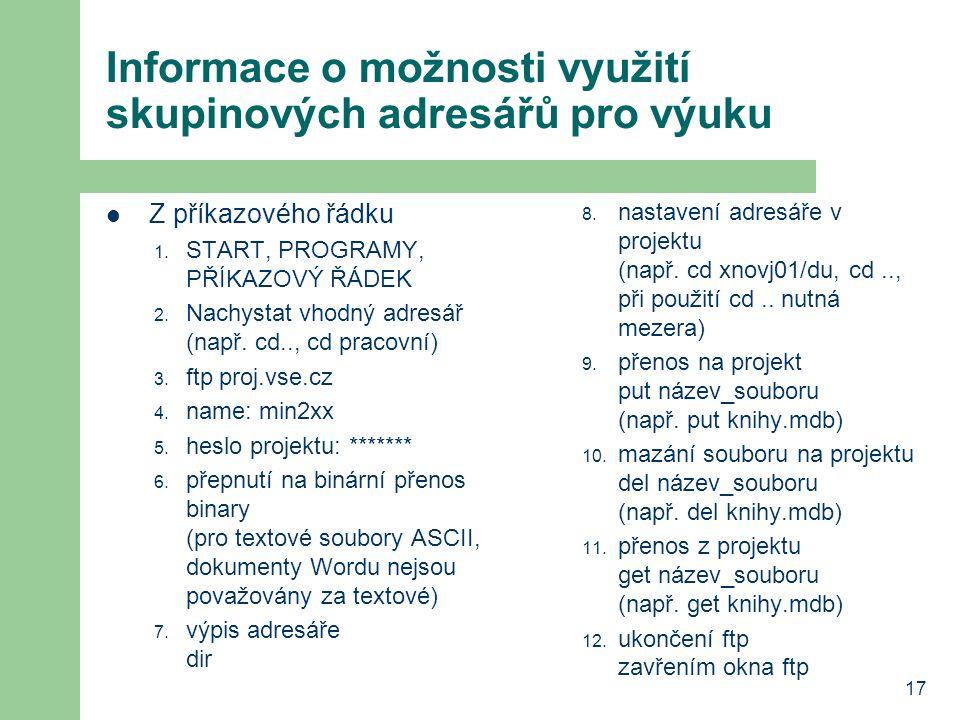 17 Informace o možnosti využití skupinových adresářů pro výuku Z příkazového řádku 1. START, PROGRAMY, PŘÍKAZOVÝ ŘÁDEK 2. Nachystat vhodný adresář (na