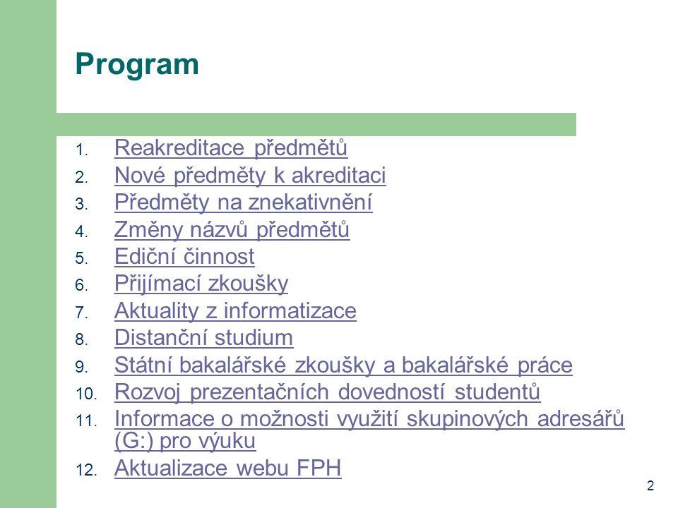 2 Program 1. Reakreditace předmětů Reakreditace předmětů 2. Nové předměty k akreditaci Nové předměty k akreditaci 3. Předměty na znekativnění Předměty