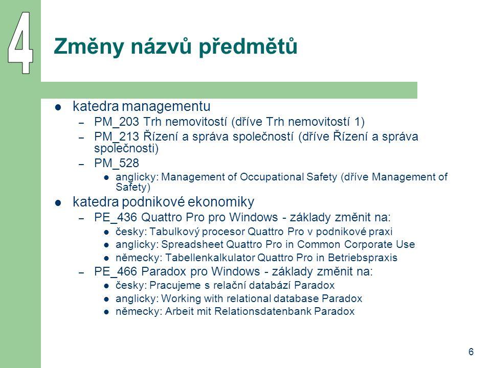 6 Změny názvů předmětů katedra managementu – PM_203 Trh nemovitostí (dříve Trh nemovitostí 1) – PM_213 Řízení a správa společností (dříve Řízení a spr