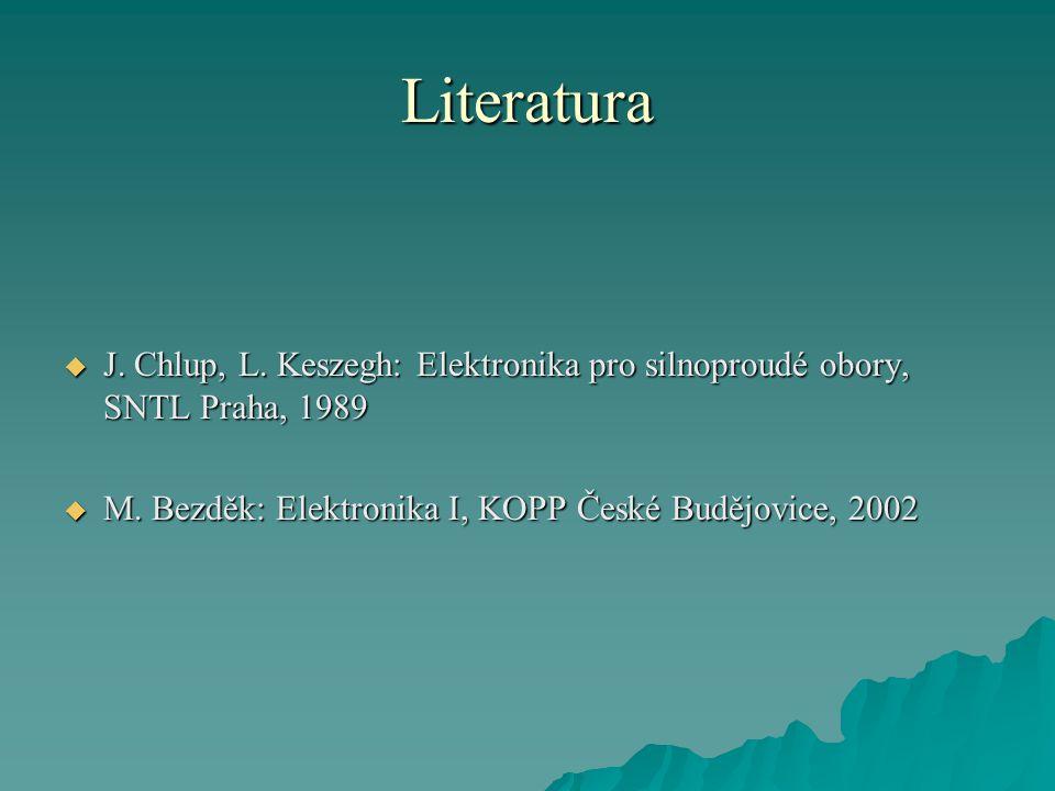 Literatura  J. Chlup, L. Keszegh: Elektronika pro silnoproudé obory, SNTL Praha, 1989  M. Bezděk: Elektronika I, KOPP České Budějovice, 2002