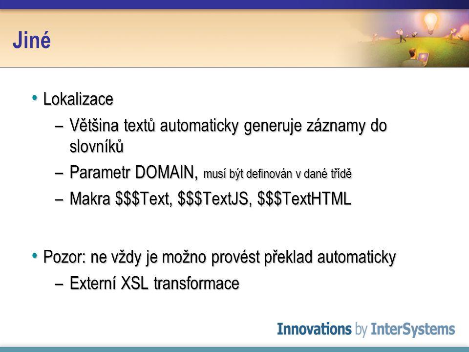 Jiné Lokalizace Lokalizace –Většina textů automaticky generuje záznamy do slovníků –Parametr DOMAIN, musí být definován v dané třídě –Makra $$$Text, $$$TextJS, $$$TextHTML Pozor: ne vždy je možno provést překlad automaticky Pozor: ne vždy je možno provést překlad automaticky –Externí XSL transformace