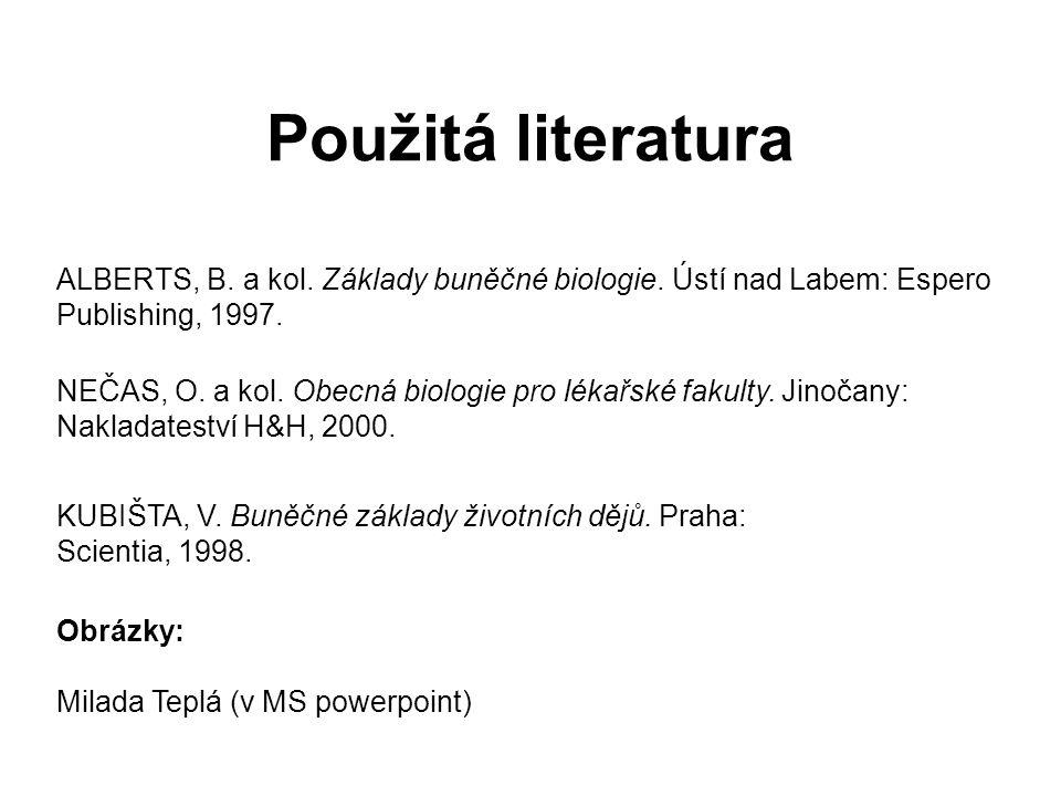 Použitá literatura ALBERTS, B.a kol. Základy buněčné biologie.
