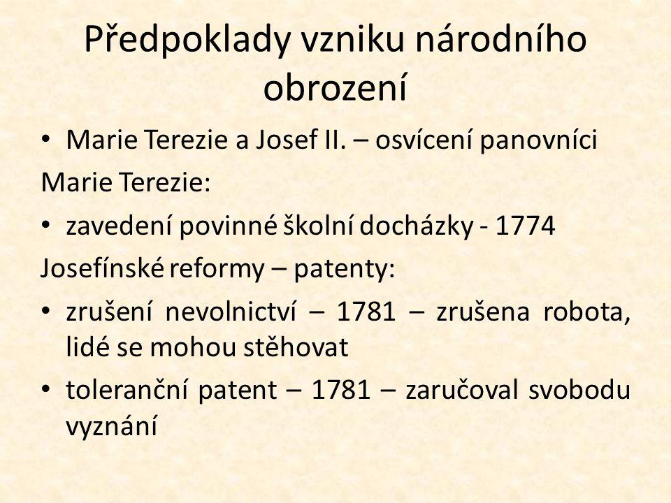 Předpoklady vzniku národního obrození Marie Terezie a Josef II. – osvícení panovníci Marie Terezie: zavedení povinné školní docházky - 1774 Josefínské