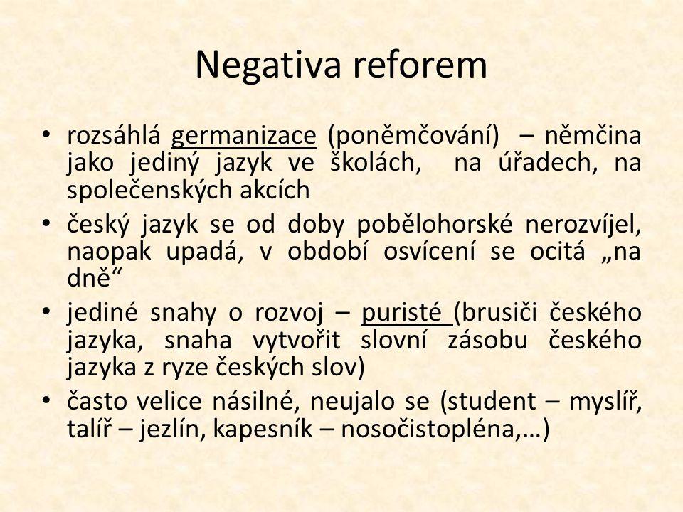 Negativa reforem rozsáhlá germanizace (poněmčování) – němčina jako jediný jazyk ve školách, na úřadech, na společenských akcích český jazyk se od doby