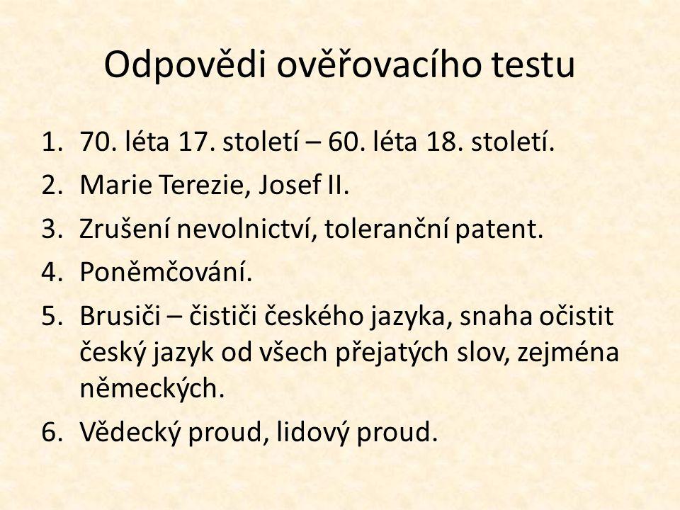 Odpovědi ověřovacího testu 1.70. léta 17. století – 60. léta 18. století. 2.Marie Terezie, Josef II. 3.Zrušení nevolnictví, toleranční patent. 4.Poněm