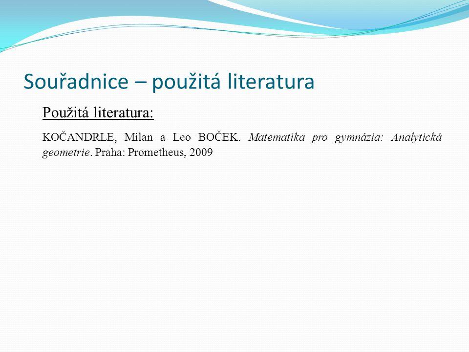 Souřadnice – použitá literatura Použitá literatura: KOČANDRLE, Milan a Leo BOČEK. Matematika pro gymnázia: Analytická geometrie. Praha: Prometheus, 20