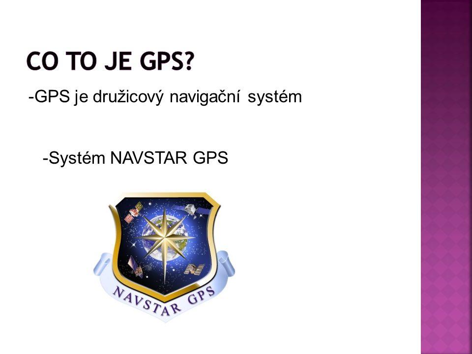 -GPS je družicový navigační systém -Systém NAVSTAR GPS