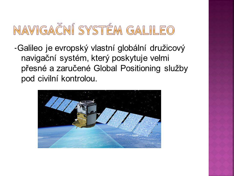 - Galileo je evropský vlastní globální družicový navigační systém, který poskytuje velmi přesné a zaručené Global Positioning služby pod civilní kontrolou.
