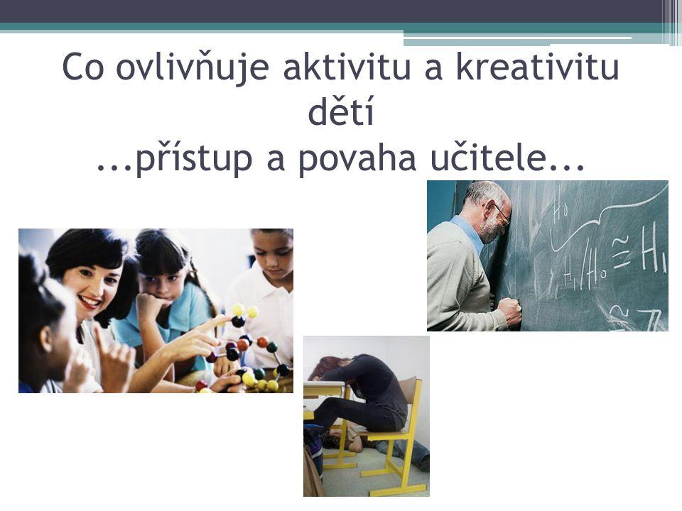 Co ovlivňuje aktivitu a kreativitu dětí...přístup a povaha učitele...