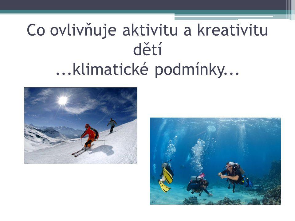 Co ovlivňuje aktivitu a kreativitu dětí...klimatické podmínky...