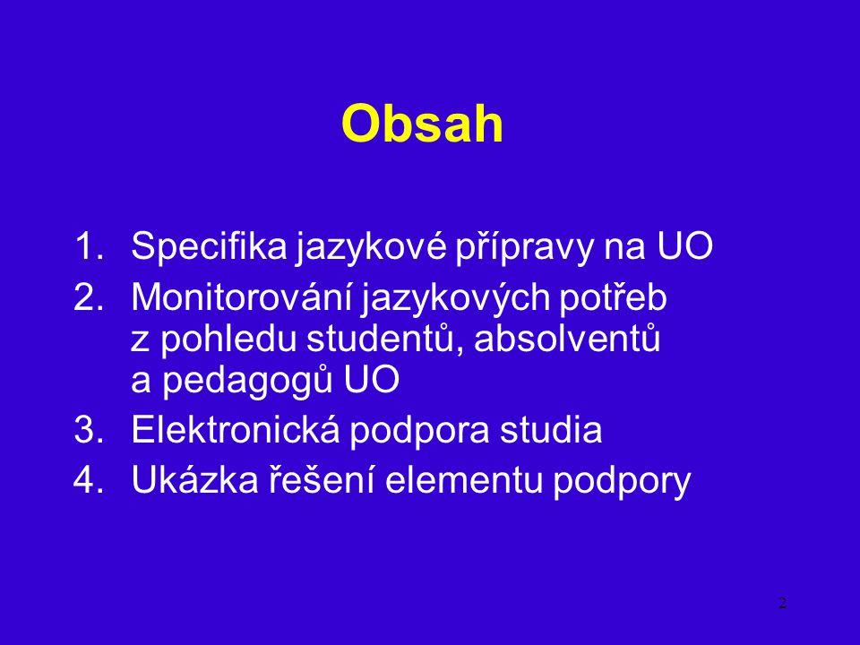 2 Obsah 1.Specifika jazykové přípravy na UO 2.Monitorování jazykových potřeb z pohledu studentů, absolventů a pedagogů UO 3.Elektronická podpora studi