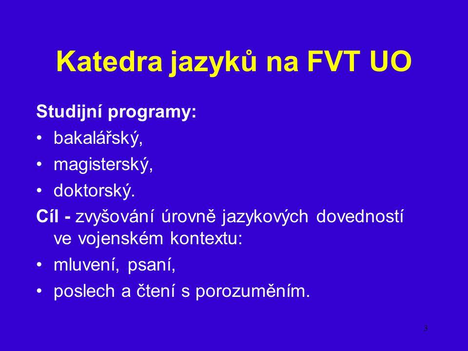 3 Katedra jazyků na FVT UO Studijní programy: bakalářský, magisterský, doktorský. Cíl - zvyšování úrovně jazykových dovedností ve vojenském kontextu: