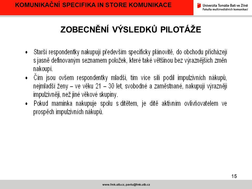 15 www.fmk.utb.cz, pavlu@fmk.utb.cz ZOBECNĚNÍ VÝSLEDKŮ PILOTÁŽE KOMUNIKAČNÍ SPECIFIKA IN STORE KOMUNIKACE