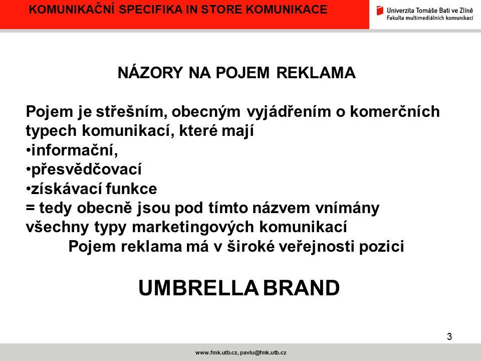 3 www.fmk.utb.cz, pavlu@fmk.utb.cz KOMUNIKAČNÍ SPECIFIKA IN STORE KOMUNIKACE NÁZORY NA POJEM REKLAMA Pojem je střešním, obecným vyjádřením o komerčníc