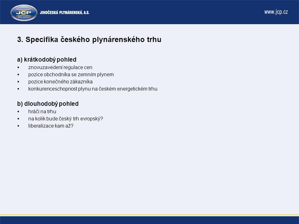 3. Specifika českého plynárenského trhu a) krátkodobý pohled  znovuzavedení regulace cen  pozice obchodníka se zemním plynem  pozice konečného záka