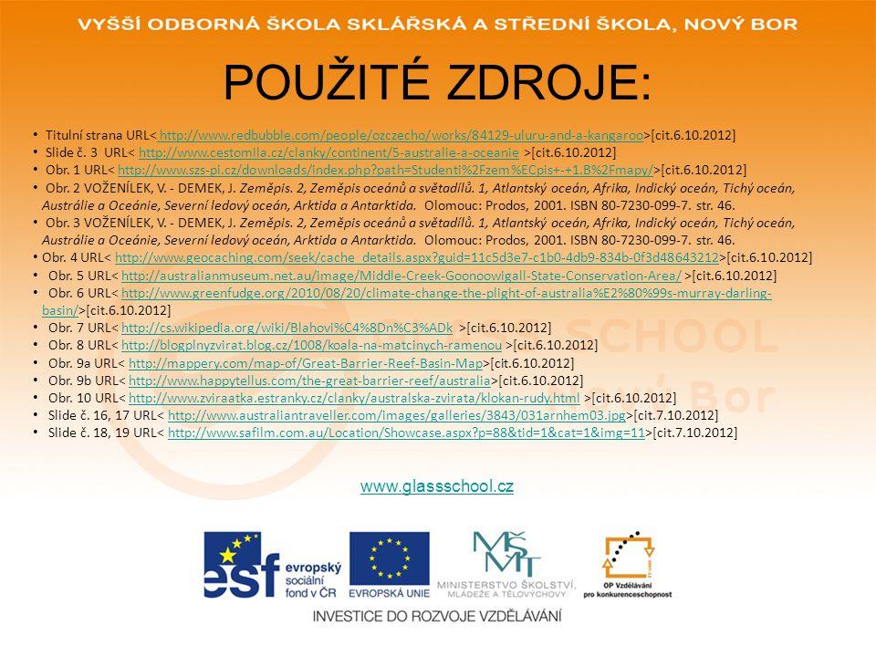 POUŽITÉ ZDROJE: www.glassschool.cz Titulní strana URL [cit.6.10.2012] http://www.redbubble.com/people/ozczecho/works/84129-uluru-and-a-kangaroo Slide