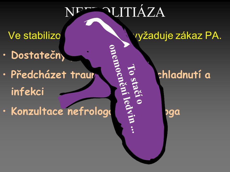 NEFROLITIÁZA Ve stabilizovaném stavu nevyžaduje zákaz PA.