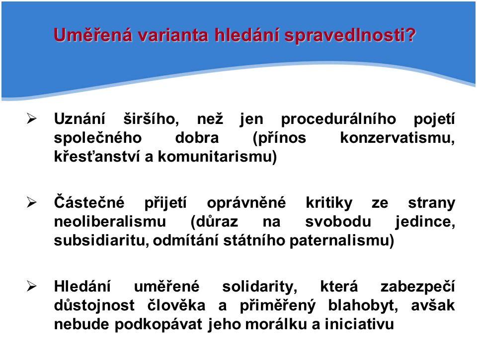  Uznání širšího, než jen procedurálního pojetí společného dobra (přínos konzervatismu, křesťanství a komunitarismu)  Částečné přijetí oprávněné krit