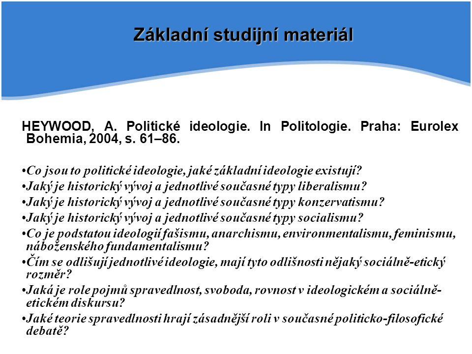 HEYWOOD, A. Politické ideologie. In Politologie. Praha: Eurolex Bohemia, 2004, s. 61–86. Co jsou to politické ideologie, jaké základní ideologie exist