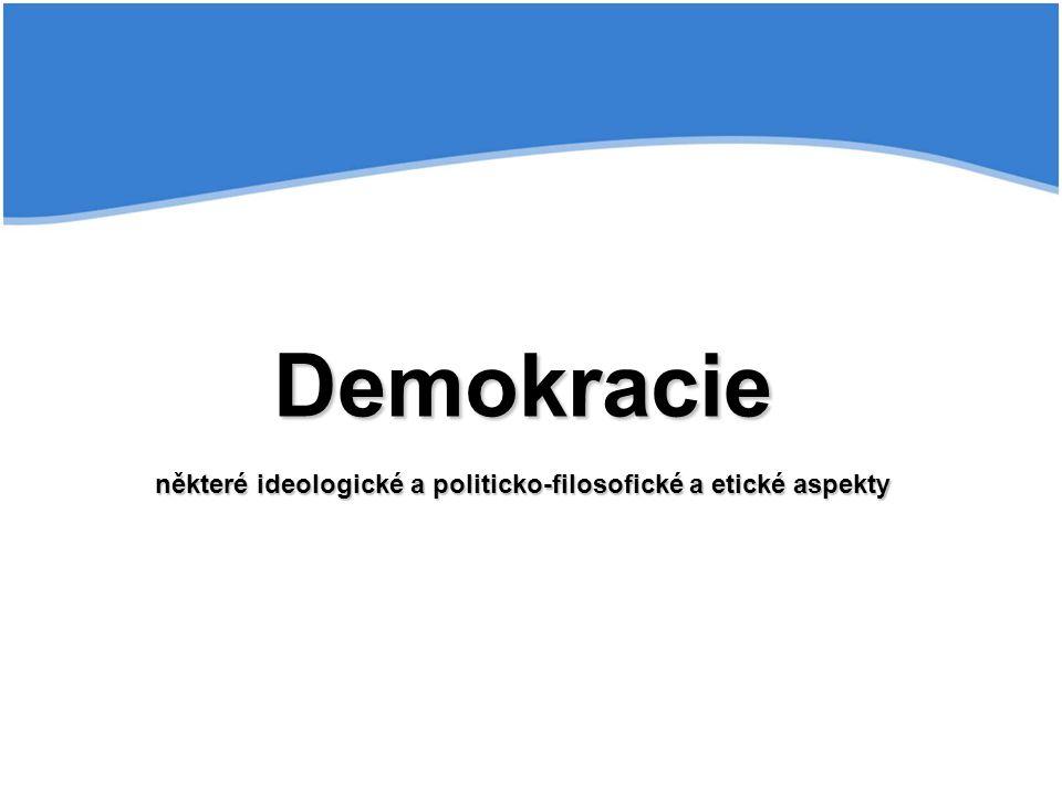 Demokracie některé ideologické a politicko-filosofické a etické aspekty