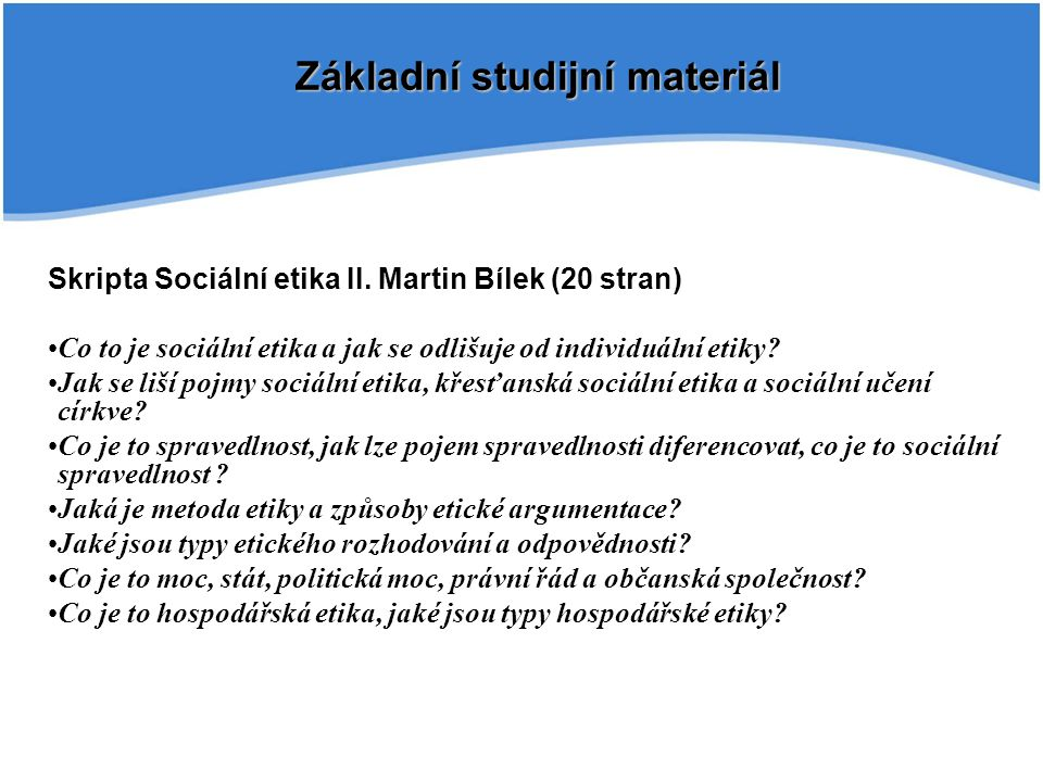 Skripta Sociální etika II. Martin Bílek (20 stran) Co to je sociální etika a jak se odlišuje od individuální etiky? Jak se liší pojmy sociální etika,