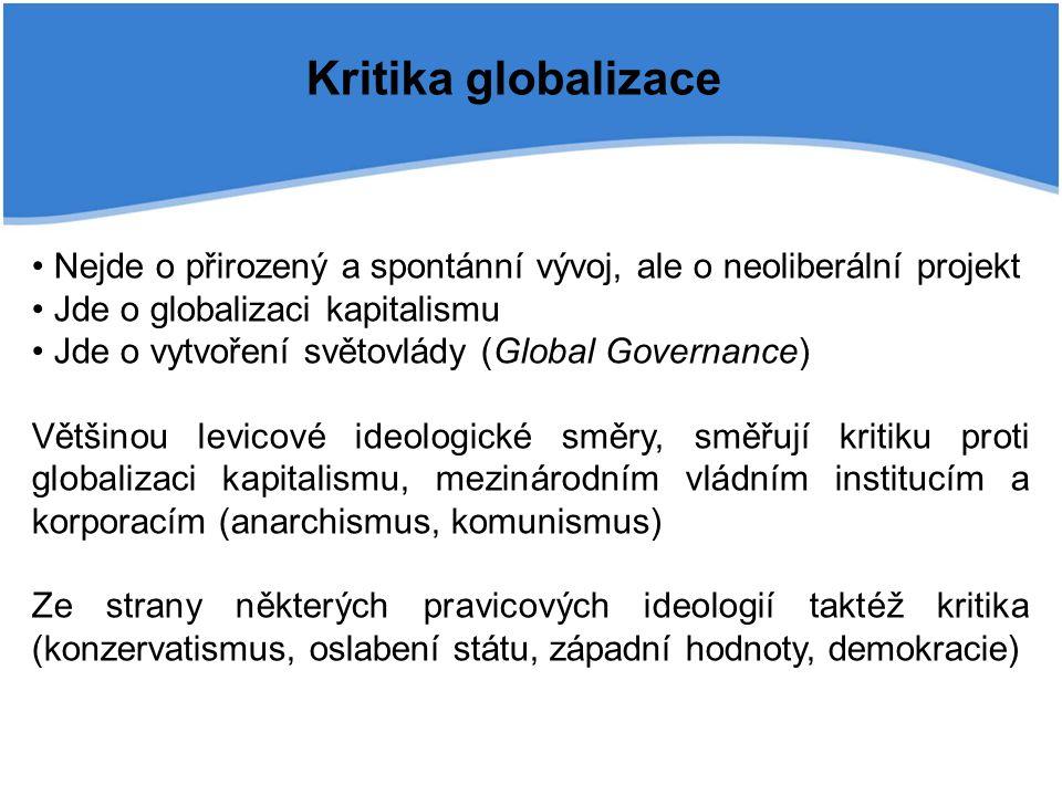 Kritika globalizace Nejde o přirozený a spontánní vývoj, ale o neoliberální projekt Jde o globalizaci kapitalismu Jde o vytvoření světovlády (Global G