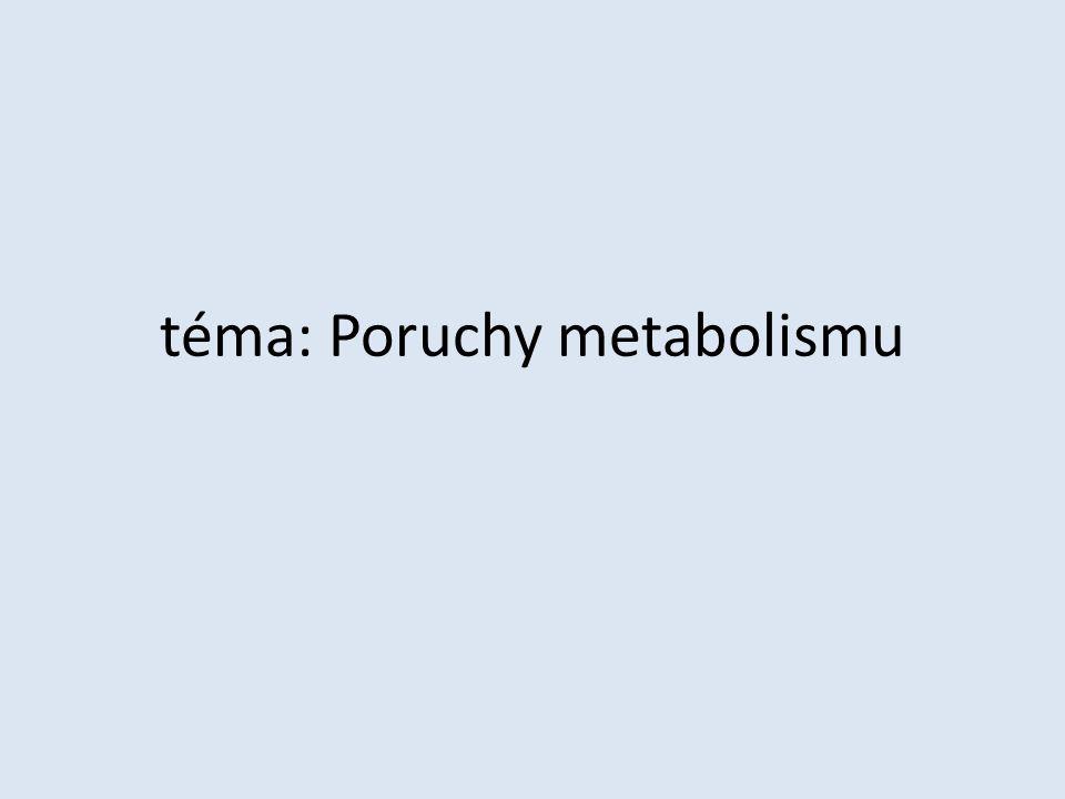 téma: Poruchy metabolismu