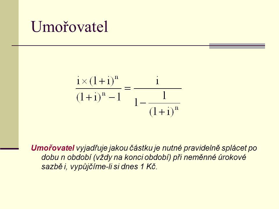 Umořovatel Umořovatel vyjadřuje jakou částku je nutné pravidelně splácet po dobu n období (vždy na konci období) při neměnné úrokové sazbě i, vypůjčím
