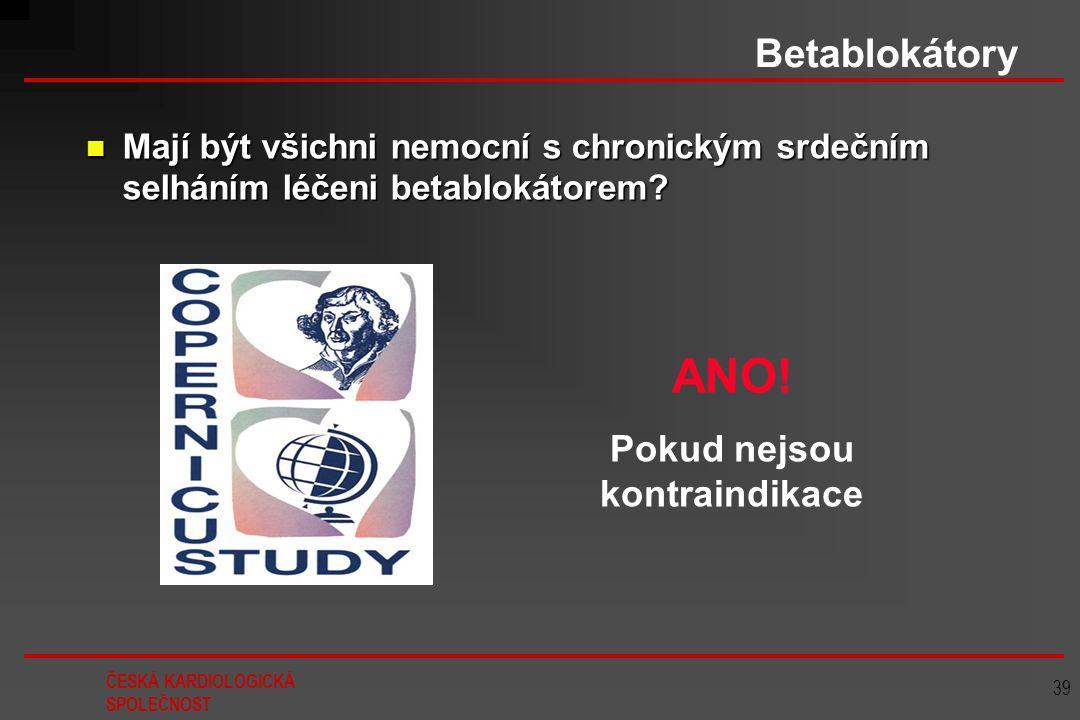 ČESKÁ KARDIOLOGICKÁ SPOLEČNOST 39 Betablokátory Mají být všichni nemocní s chronickým srdečním selháním léčeni betablokátorem? Mají být všichni nemocn
