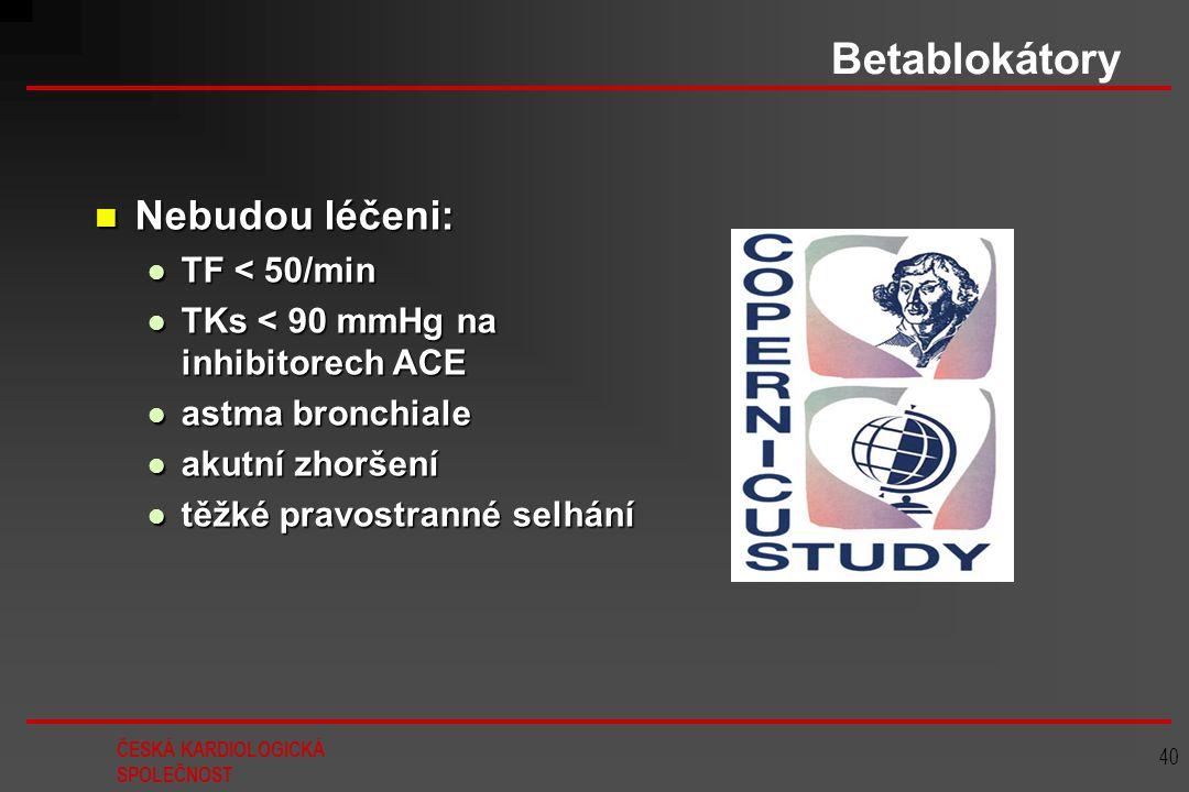 ČESKÁ KARDIOLOGICKÁ SPOLEČNOST 40 Betablokátory Nebudou léčeni: Nebudou léčeni: TF < 50/min TF < 50/min TKs < 90 mmHg na inhibitorech ACE TKs < 90 mmH